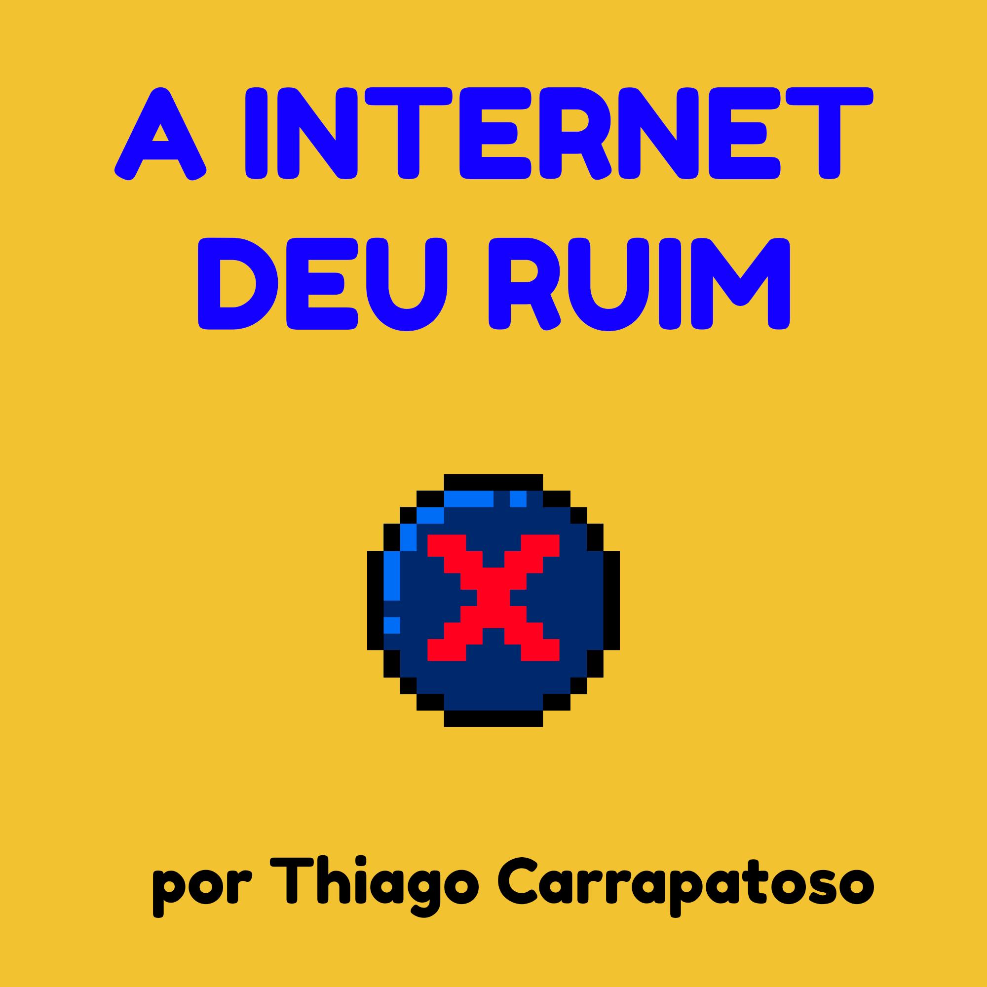 A Internet Deu Ruim